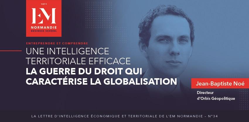 Photo : Jean-Baptiste Noé : Une intelligence territoriale efficace doit prendre en compte la guerre du droit qui caractérise la globalisation